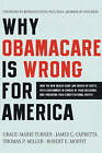 Why Obamacare Is Wrong for America: How the New Health Care Law Drives Up Costs, Puts Government in Charge of Your Decisions, and Threatens Your Constitutional Rights by Assistant Professor Thomas P Miller, Grace-Marie Turner, James C Capretta, Robert E Moffit (Paperback / softback, 2011)