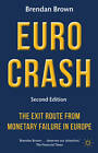 Euro Crash: The Exit Route from Monetary Failure in Europe: 2012 by Brendan Brown (Paperback, 2012)