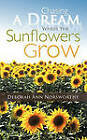 Chasing a Dream Where the Sunflowers Grow by Deborah Ann Norsworthy (Paperback, 2011)