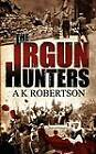 The Irgun Hunters by A K Robertson (Paperback / softback, 2010)