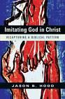 Imitating God in Christ: Recapturing a Biblical Pattern by Jason B Hood (Paperback / softback, 2013)