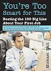 You're Too Smart for This: Beating the 100 Big Lies about Your First Job by Michael Ball (Paperback / softback, 2006)