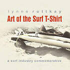 Art of the Surf T-Shirt by Lynne Ruttkay (Paperback / softback, 2011)