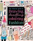 Drawing, Doodling & Colouring: Fashion by Fiona Watt (Paperback, 2012)