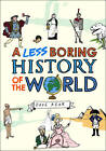 A Less Boring History of the World by Dave Rear (Hardback, 2012)