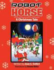 Robot Horse: A Christmas Tale by Joan E Collict (Paperback / softback, 2012)