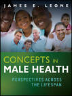Concepts in Male Health: Perspectives Across the Lifespan by James E. Leone (Paperback, 2012)