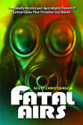 Fatal Airs: The Deadly History and Apocalyptic Future of Lethal Gases That Threaten Our World by Scott Christianson (Hardback, 2010)