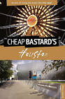 Cheap Bastard's Guide to Houston: Secrets of Living the Good Life-for Less! by Kristin Finan (Paperback, 2011)