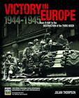 IWM Victory in Europe Experience: From D-Day to the Destruction of the Third Reich by Julian Thompson (Hardback, 2012)
