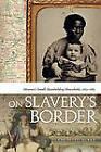 On Slavery's Border: Missouri's Small Slaveholding Households, 1815-1865 by University of Georgia Press (Paperback, 2010)