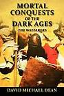 Mortal Conquests of the Dark Ages: The Wayfarers by David Michael Dean (Paperback / softback, 2011)
