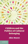 Children and the Politics of Cultural Belonging by Alice Hearst (Hardback, 2012)