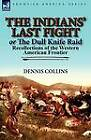 The Indians' Last Fight or the Dull Knife Raid: Recollections of the Western American Frontier by Dennis Collins (Paperback / softback, 2012)