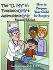 The  O, MY  in Tonsillectomy & Adenoidectomy: How to Prepare Your Child for Surgery, a Parent's Manual, 2nd Edition by Laurie Zelinger Ph.D. (Hardback, 2010)