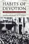 Habits of Devotion: Catholic Religious Practice in Twentieth-Century America by Cornell University Press (Paperback, 2005)