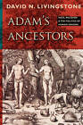 Adam's Ancestors: Race, Religion, and the Politics of Human Origins by David N. Livingstone (Paperback, 2011)