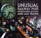 Unusual Railway Pubs, Refreshment Rooms and Ale Trains by Bob Barton (Hardback, 2013)