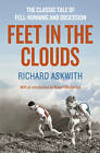 Feet in the Clouds: A Tale of Fell-Running and Obsession by Richard Askwith (Paperback, 2013)