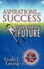 Aspirations for Success: Blueprinting Your Future by Linda J Loving (Paperback / softback, 2009)