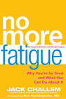 No More Fatigue: Why You're So Tired and What You Can Do About it by Jack Challem (Hardback, 2011)