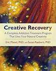 Creative Recovery: A Complete Addiction Treatment Program That Uses Your Natural Creativity by Eric Maisel, Susan Raeburn (Paperback, 2008)