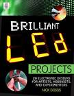 Brilliant LED Projects: 20 Electronic Designs for Artists, Hobbyists, and Experimenters by Nick Dossis (Paperback, 2012)