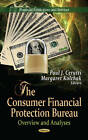 The Consumer Financial Protection Bureau: Overview and Analyses by Nova Science Publishers Inc (Hardback, 2013)