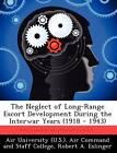 The Neglect of Long-Range Escort Development During the Interwar Years (1918 - 1943) by Dr Robert A Eslinger (Paperback / softback, 2012)