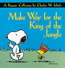 Make Way for the King of the Jungle: A Peanuts Collection by Charles M Schulz (Paperback)
