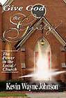 Give God the Glory! The Power in the Local Church by Kevin Wayne Johnson (Hardback, 2010)