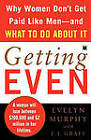 Getting Even: Why Women Don't Get Paid Like Men--and What to Do About it by Evelyn F. Murphy (Paperback, 2006)