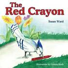 The Red Crayon by Susan Ward (Paperback, 2011)