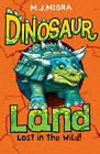 Dinosaur Land: Lost in the Wild! by M. J. Misra (Paperback, 2012)