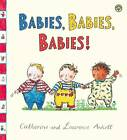 Babies, Babies, Babies! by Laurence Anholt (Paperback, 2013)