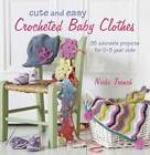 Cute and Easy Crocheted Baby Clothes: 35 Adorable Projects for 0-3 Year-Olds by Nicki Trench (Paperback, 2012)