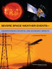 Severe Space Weather Events - Understanding Societal and Economic Impacts: A Workshop Report by National Research Council, Space Studies Board, Committee on the Societal and Economic Impacts of Severe Space Weather Events: A Workshop, Division on Engineering and Physical Sciences (Paperback, 2008)