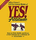 The Little Gold Book of Yes! Attitude: How to Find, Build and Keep a Yes! Attitude for a Lifetime of Success by Jeffrey Gitomer (CD-Audio, 2009)