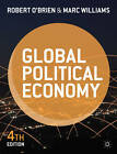 Global Political Economy: Evolution and Dynamics by Robert O'Brien, Marc Williams (Paperback, 2013)