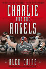 Charlie and the Angels: The Outlaws, the Hells Angels and the Sixty Years War by Alex Caine (Hardback, 2013)