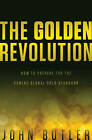 The Golden Revolution: How to Prepare for the Coming Global Gold Standard by John Butler (Hardback, 2012)