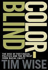 Colorblind: The Rise of Post-Racial Politics and the Retreat from Racial Equity by Tim Wise (Paperback, 2010)