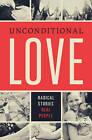 Unconditional Love: Radical Stories, Real People by Broadman & Holman Publishers (Paperback / softback, 2013)