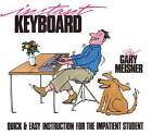 Instant Keyboard: Quick and Easy Instruction for the Impatient Student by Gary Meisner (Paperback, 1987)