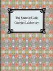 The Secret of Life by Georges Lakhovsky (Paperback / softback, 2007)