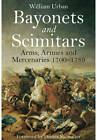 Bayonets and Scimitars: Arms, Armies and Mercenaries 1700 - 1789 by Urban William (Hardback, 2013)