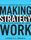Making Strategy Work: Leading Effective Execution and Change by Lawrence G. Hrebiniak (Hardback, 2013)