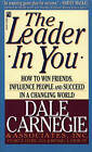 The Leader in You: How to Win Friends, Influence People and Succeed in a Changing World by Dale Carnegie (Paperback, 1995)