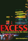 Excess: Anti-consumerism in the West by Kim Humphery (Paperback, 2009)