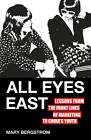 All Eyes East: Lessons from the Front Lines of Marketing to China's Youth by Mary Bergstrom (Hardback, 2012)